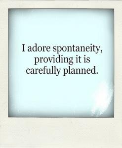 Planned Spontineity